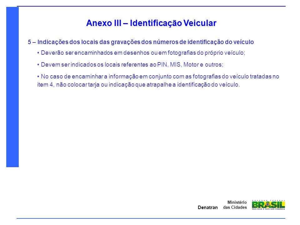 Denatran Ministério das Cidades Anexo III – Identificação Veicular 5 – Indicações dos locais das gravações dos números de identificação do veículo Dev