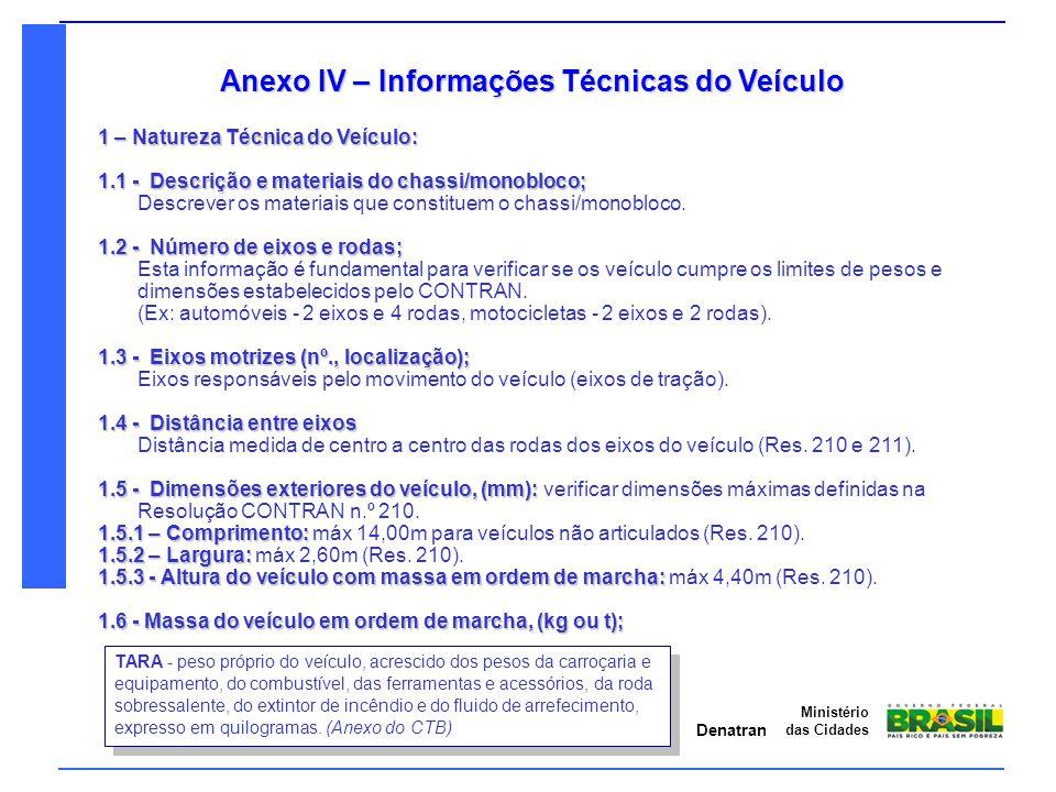 Denatran Ministério das Cidades Anexo IV – Informações Técnicas do Veículo 1 – Natureza Técnica do Veículo: 1.1 - Descrição e materiais do chassi/mono