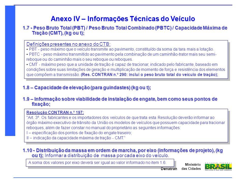 Denatran Ministério das Cidades Anexo IV – Informações Técnicas do Veículo 1.7 - Peso Bruto Total (PBT) / Peso Bruto Total Combinado (PBTC) / Capacida
