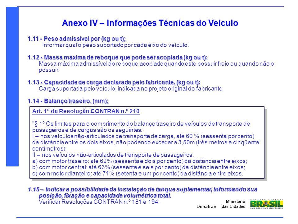 Denatran Ministério das Cidades Anexo IV – Informações Técnicas do Veículo 1.11 - Peso admissível por (kg ou t); Informar qual o peso suportado por ca