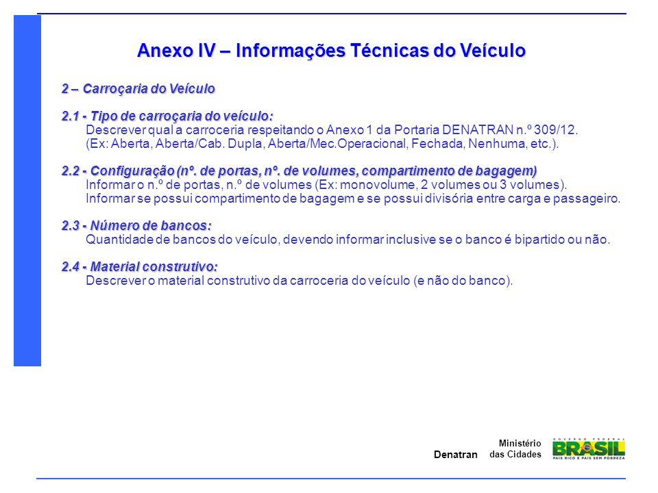 Denatran Ministério das Cidades Anexo IV – Informações Técnicas do Veículo 2 – Carroçaria do Veículo 2.1 - Tipo de carroçaria do veículo: Descrever qu