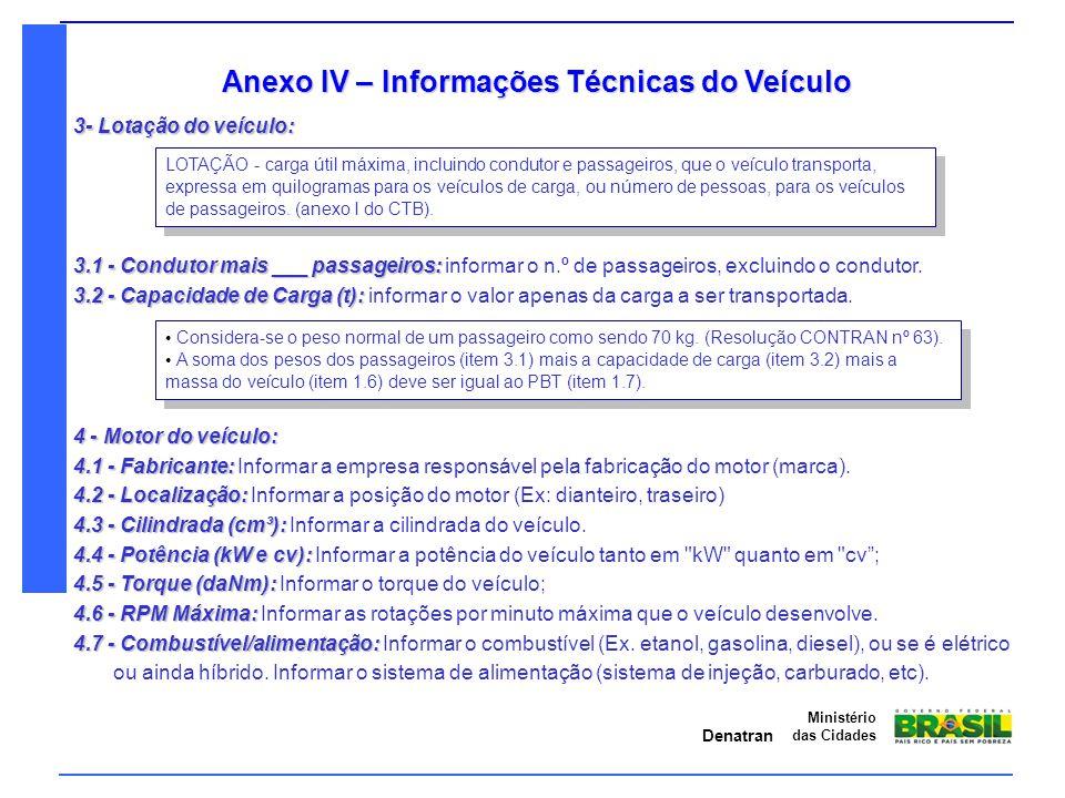 Denatran Ministério das Cidades Anexo IV – Informações Técnicas do Veículo 3- Lotação do veículo: Considera-se o peso normal de um passageiro como sen
