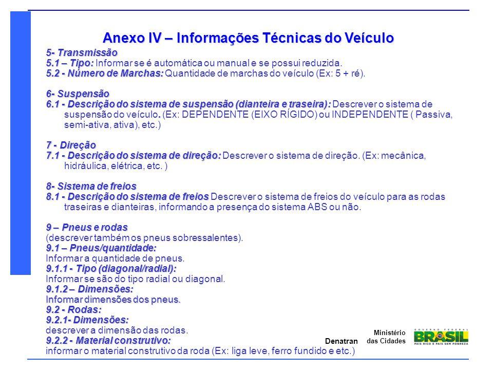 Denatran Ministério das Cidades Anexo IV – Informações Técnicas do Veículo 5- Transmissão 5.1 – Tipo: 5.1 – Tipo: Informar se é automática ou manual e