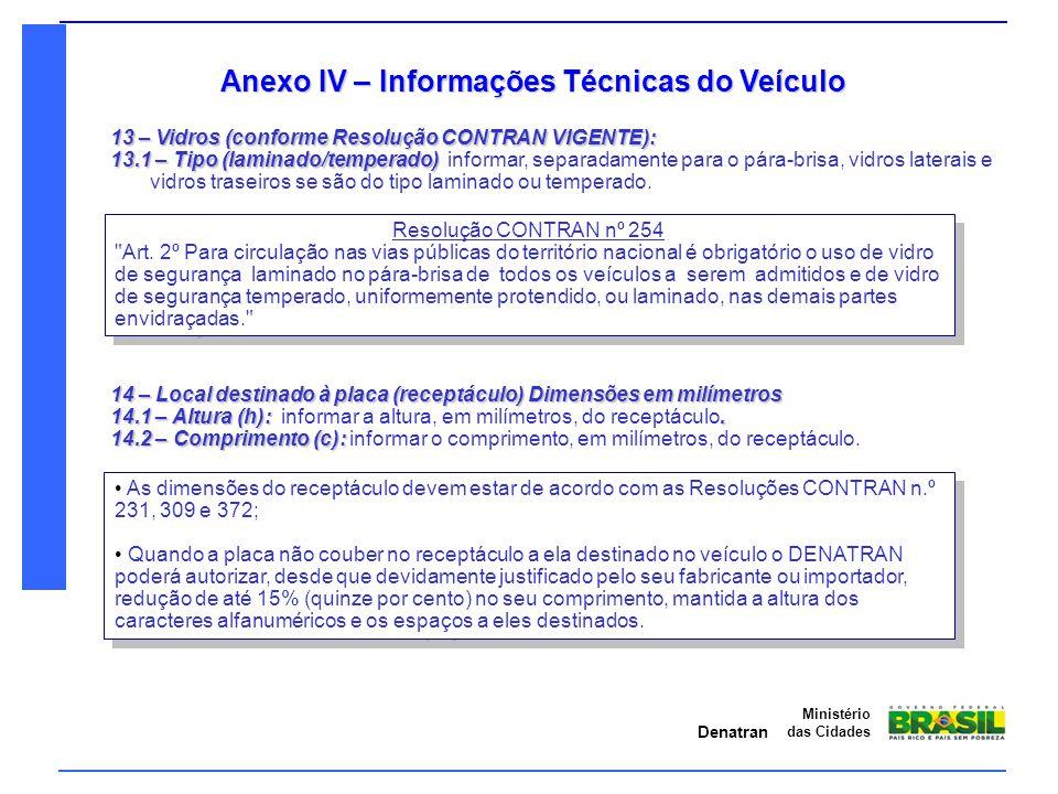 Denatran Ministério das Cidades Anexo IV – Informações Técnicas do Veículo 13 – Vidros (conforme Resolução CONTRAN VIGENTE): 13.1 – Tipo (laminado/tem