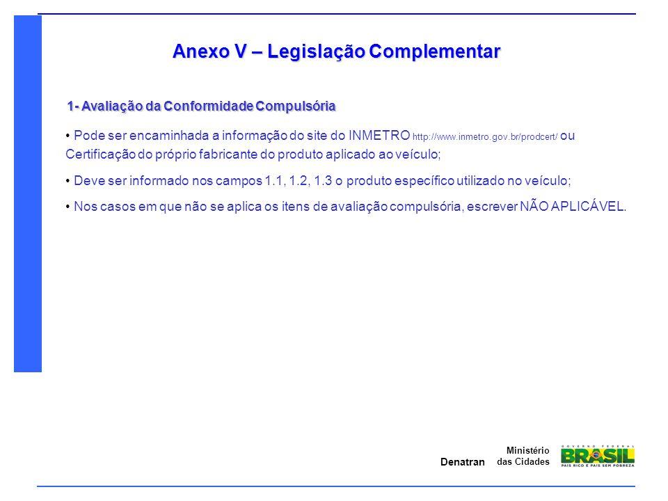 Denatran Ministério das Cidades Anexo V – Legislação Complementar 1- Avaliação da Conformidade Compulsória Pode ser encaminhada a informação do site d