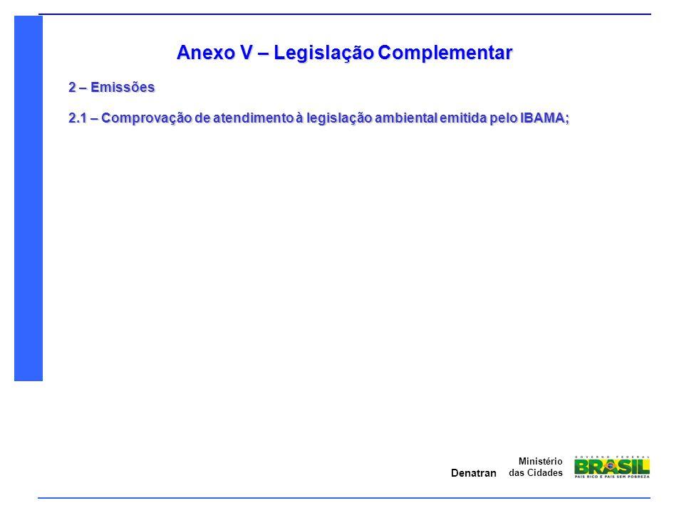 Denatran Ministério das Cidades Anexo V – Legislação Complementar 2 – Emissões 2.1 – Comprovação de atendimento à legislação ambiental emitida pelo IB