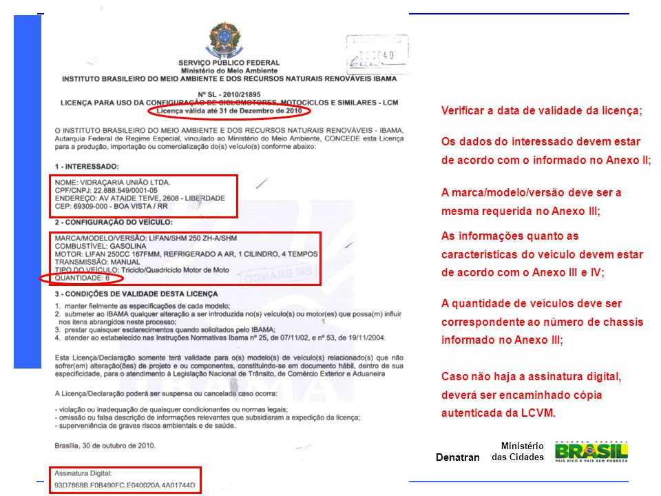 Denatran Ministério das Cidades Verificar a data de validade da licença; Os dados do interessado devem estar de acordo com o informado no Anexo II; A