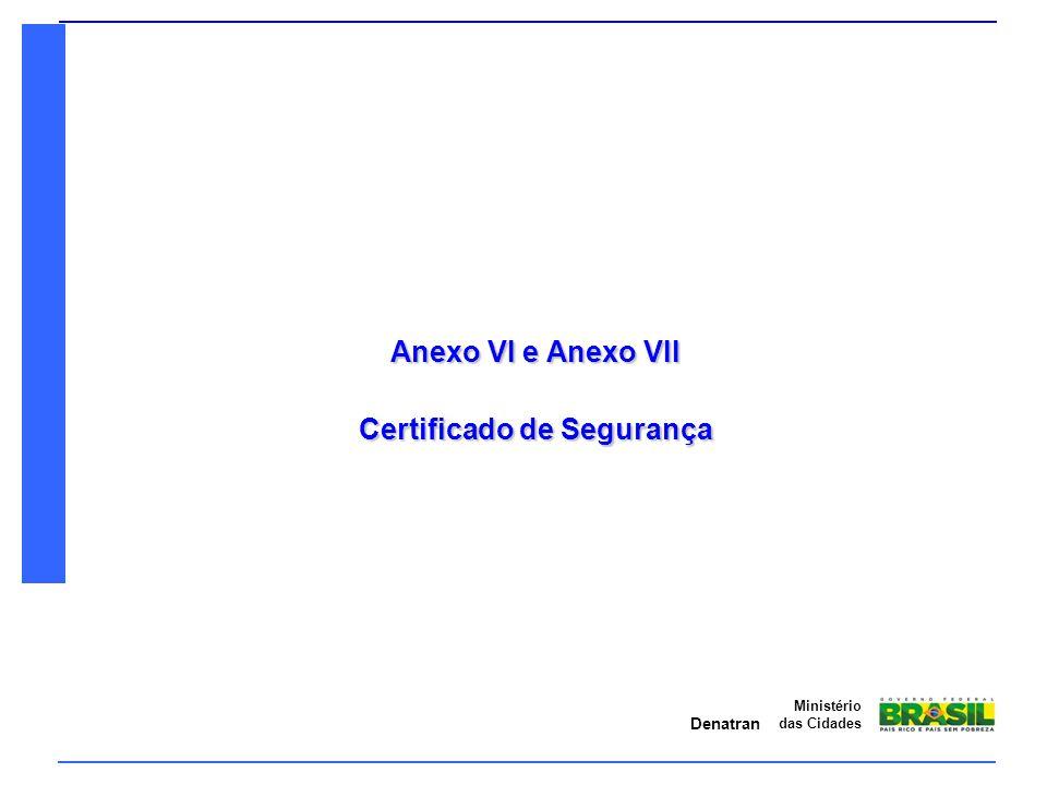 Denatran Ministério das Cidades Anexo VI e Anexo VII Certificado de Segurança