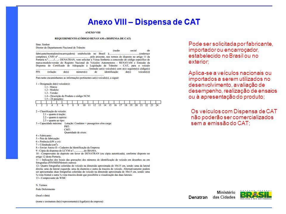 Denatran Ministério das Cidades Anexo VIII – Dispensa de CAT Pode ser solicitada por fabricante, importador ou encarroçador, estabelecido no Brasil ou