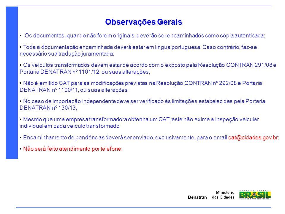 Denatran Ministério das Cidades Observações Gerais Os documentos, quando não forem originais, deverão ser encaminhados como cópia autenticada; Toda a