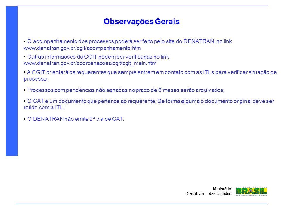 Denatran Ministério das Cidades Observações Gerais O acompanhamento dos processos poderá ser feito pelo site do DENATRAN, no link www.denatran.gov.br/