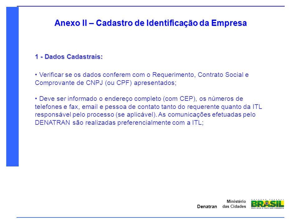 Denatran Ministério das Cidades Anexo II – Cadastro de Identificação da Empresa 1 - Dados Cadastrais: Verificar se os dados conferem com o Requeriment