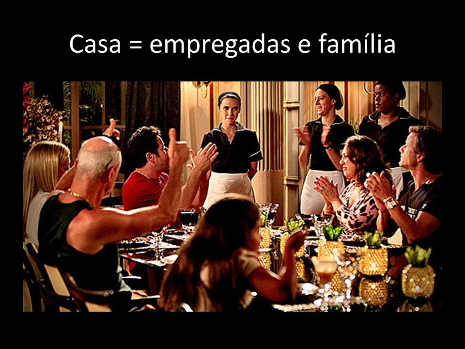 Casa = empregadas e família