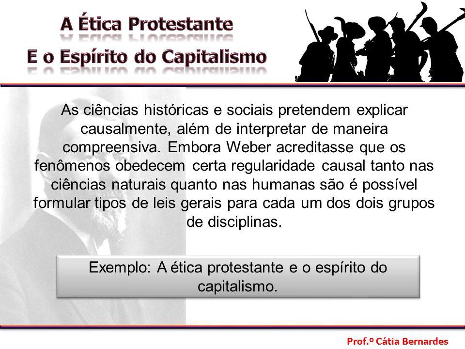 Prof.º Cátia Bernardes As ciências históricas e sociais pretendem explicar causalmente, além de interpretar de maneira compreensiva.