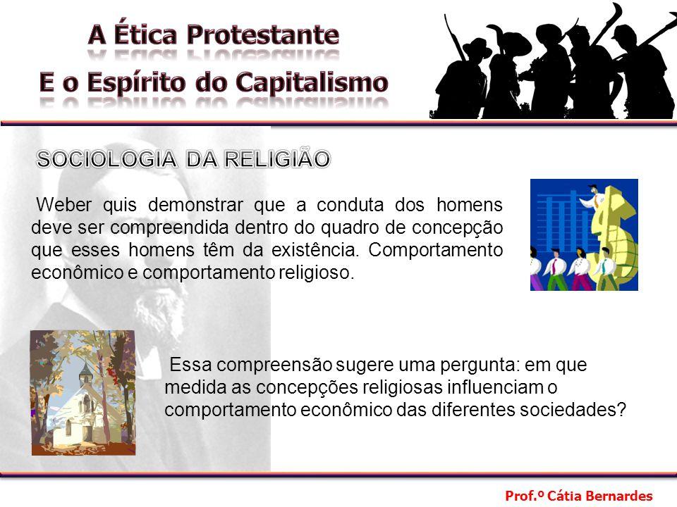 Prof.º Cátia Bernardes Essa compreensão sugere uma pergunta: em que medida as concepções religiosas influenciam o comportamento econômico das diferentes sociedades.