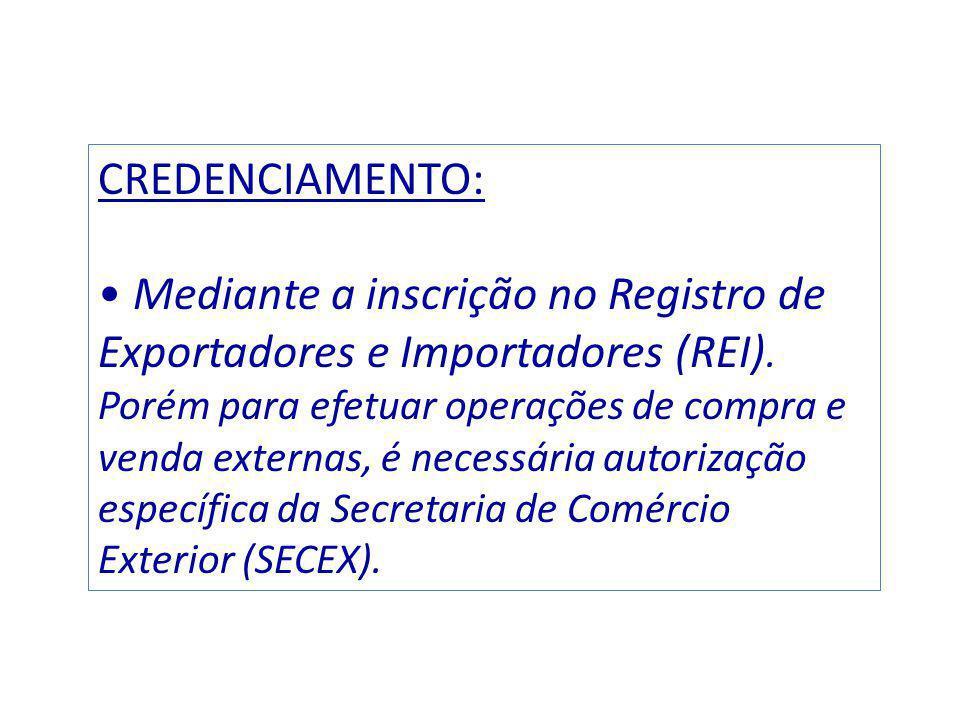 CREDENCIAMENTO: Mediante a inscrição no Registro de Exportadores e Importadores (REI). Porém para efetuar operações de compra e venda externas, é nece