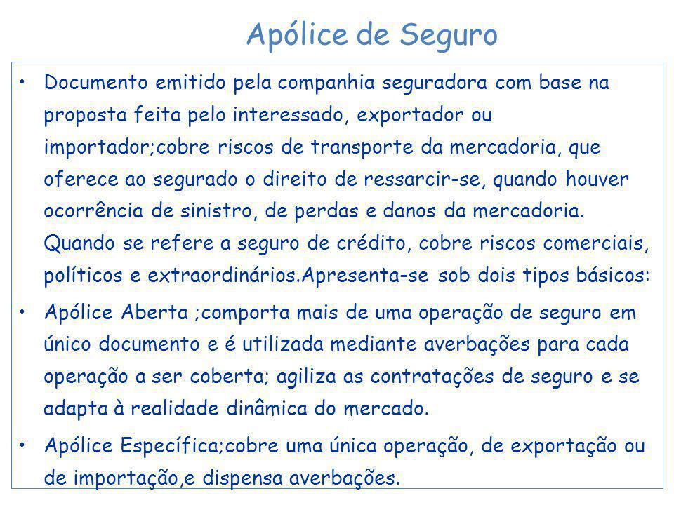 Documento emitido pela companhia seguradora com base na proposta feita pelo interessado, exportador ou importador;cobre riscos de transporte da mercad