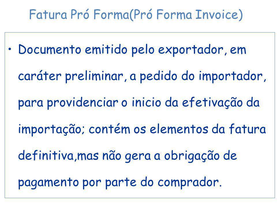 Documento emitido pelo exportador, em caráter preliminar, a pedido do importador, para providenciar o inicio da efetivação da importação; contém os elementos da fatura definitiva,mas não gera a obrigação de pagamento por parte do comprador.