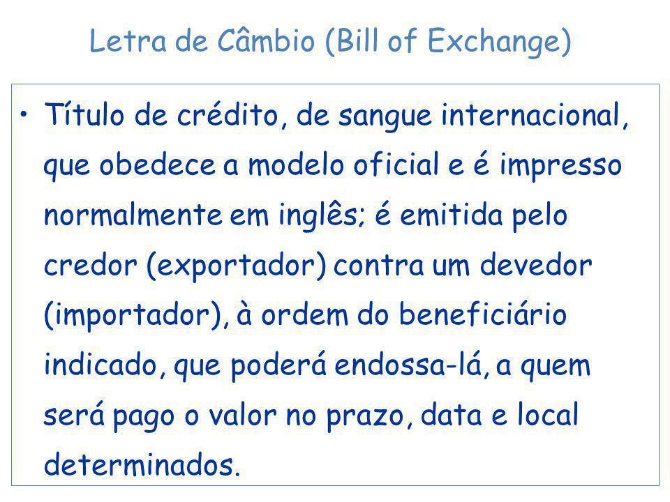 Título de crédito, de sangue internacional, que obedece a modelo oficial e é impresso normalmente em inglês; é emitida pelo credor (exportador) contra