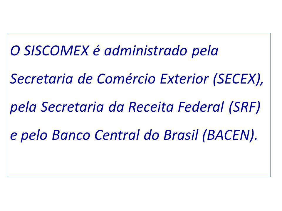 O SISCOMEX é administrado pela Secretaria de Comércio Exterior (SECEX), pela Secretaria da Receita Federal (SRF) e pelo Banco Central do Brasil (BACEN