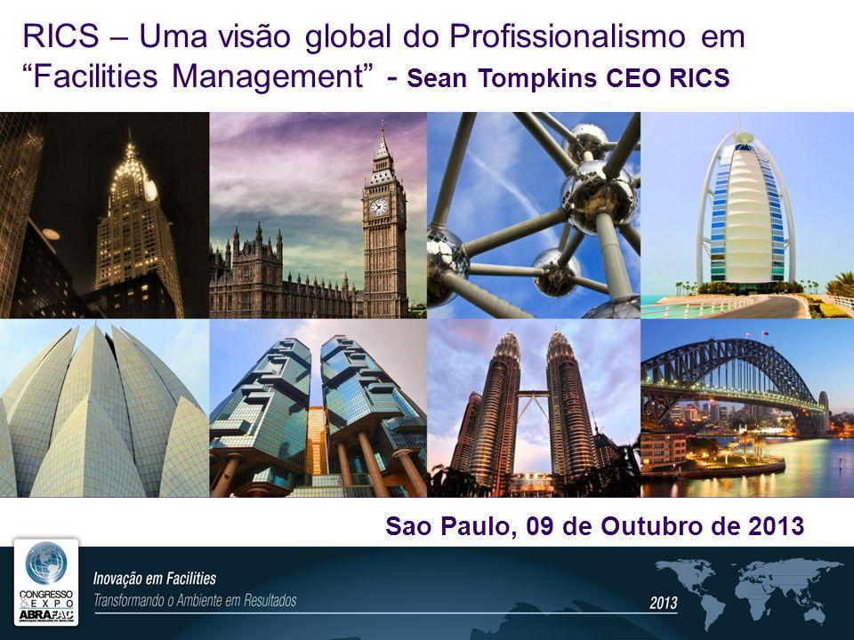 RICS – Uma visão global do Profissionalismo em Facilities Management - Sean Tompkins CEO RICS Sao Paulo, 09 de Outubro de 2013