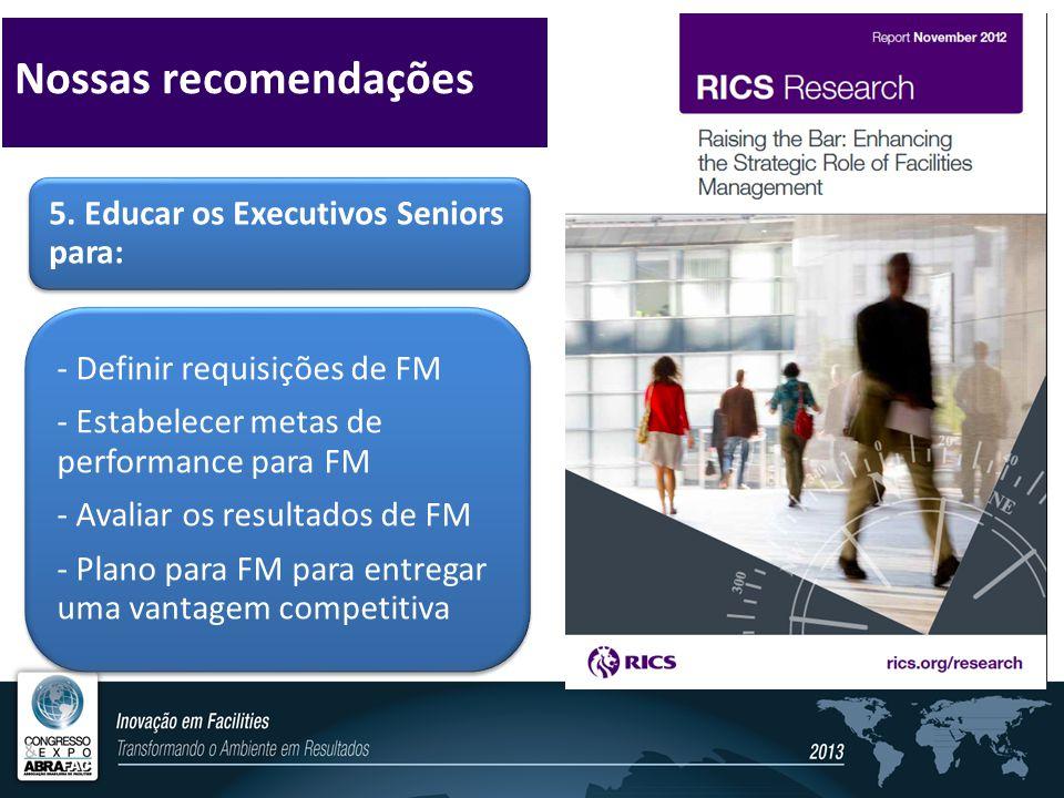 5. Educar os Executivos Seniors para: - Definir requisições de FM - Estabelecer metas de performance para FM - Avaliar os resultados de FM - Plano par