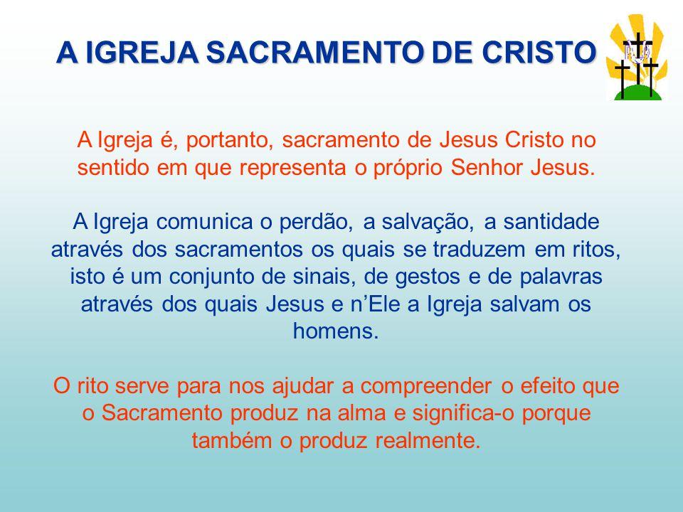 A Igreja é, portanto, sacramento de Jesus Cristo no sentido em que representa o próprio Senhor Jesus.