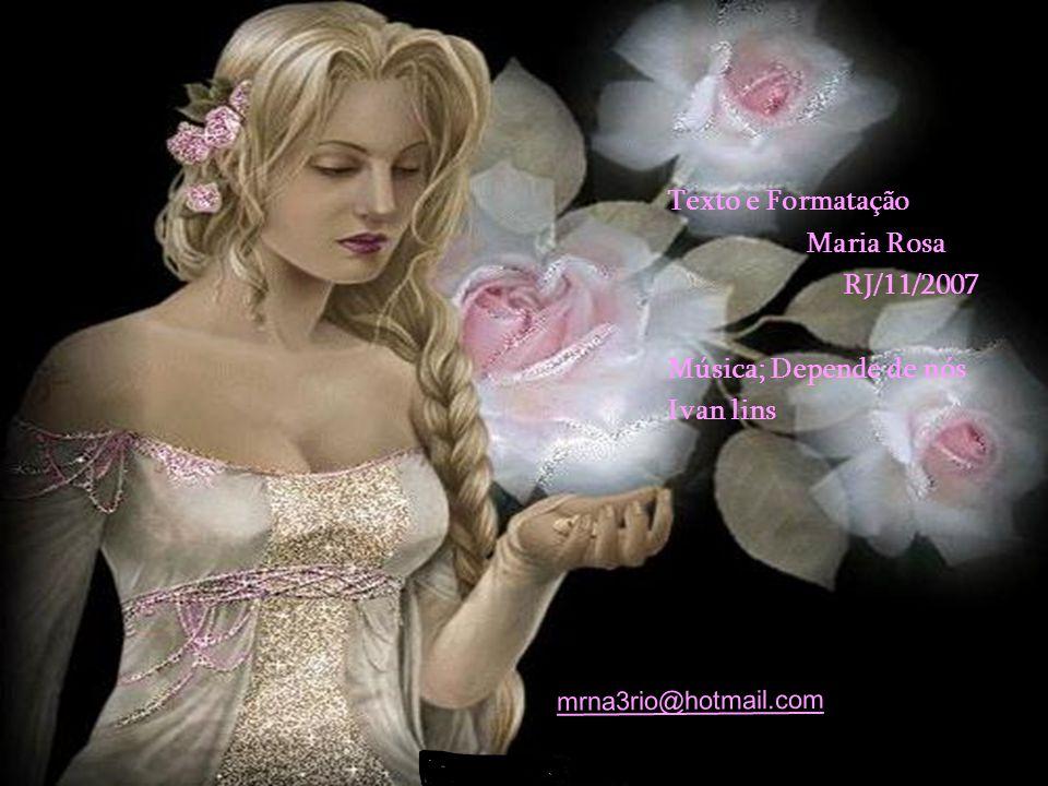 Texto e Formatação Maria Rosa RJ/11/2007 Música; Depende de nós Ivan lins mrna3rio@hotmail.com