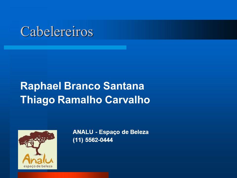 Cabelereiros Raphael Branco Santana Thiago Ramalho Carvalho ANALU - Espaço de Beleza (11) 5562-0444