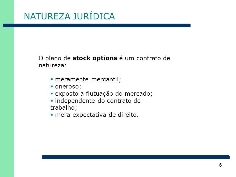 6 NATUREZA JURÍDICA O plano de stock options é um contrato de natureza:  meramente mercantil;  oneroso;  exposto à flutuação do mercado;  independ