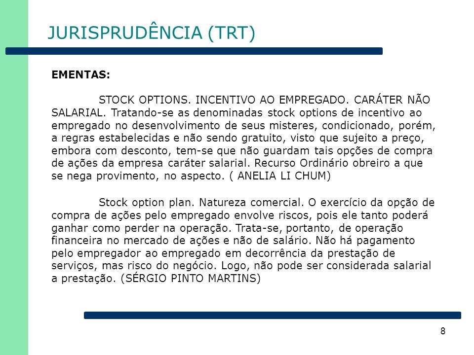 8 JURISPRUDÊNCIA (TRT) EMENTAS: STOCK OPTIONS. INCENTIVO AO EMPREGADO. CARÁTER NÃO SALARIAL. Tratando-se as denominadas stock options de incentivo ao