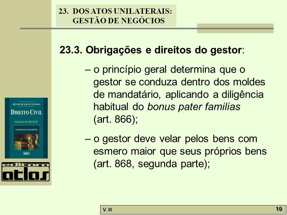 23.DOS ATOS UNILATERAIS: GESTÃO DE NEGÓCIOS V. III 10 23.3. Obrigações e direitos do gestor: – o princípio geral determina que o gestor se conduza den