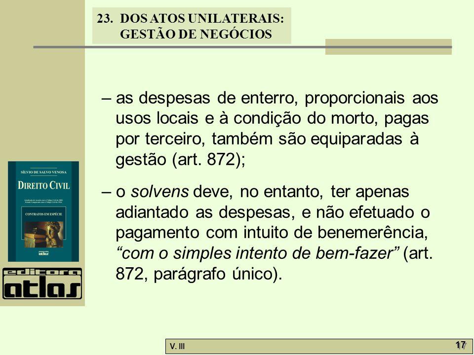 23.DOS ATOS UNILATERAIS: GESTÃO DE NEGÓCIOS V. III 17 – as despesas de enterro, proporcionais aos usos locais e à condição do morto, pagas por terceir