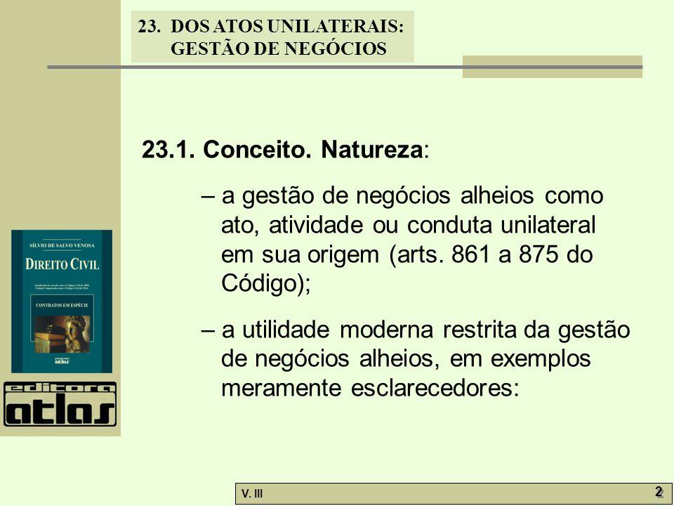 23.DOS ATOS UNILATERAIS: GESTÃO DE NEGÓCIOS V. III 2 2 23.1. Conceito. Natureza: – a gestão de negócios alheios como ato, atividade ou conduta unilate