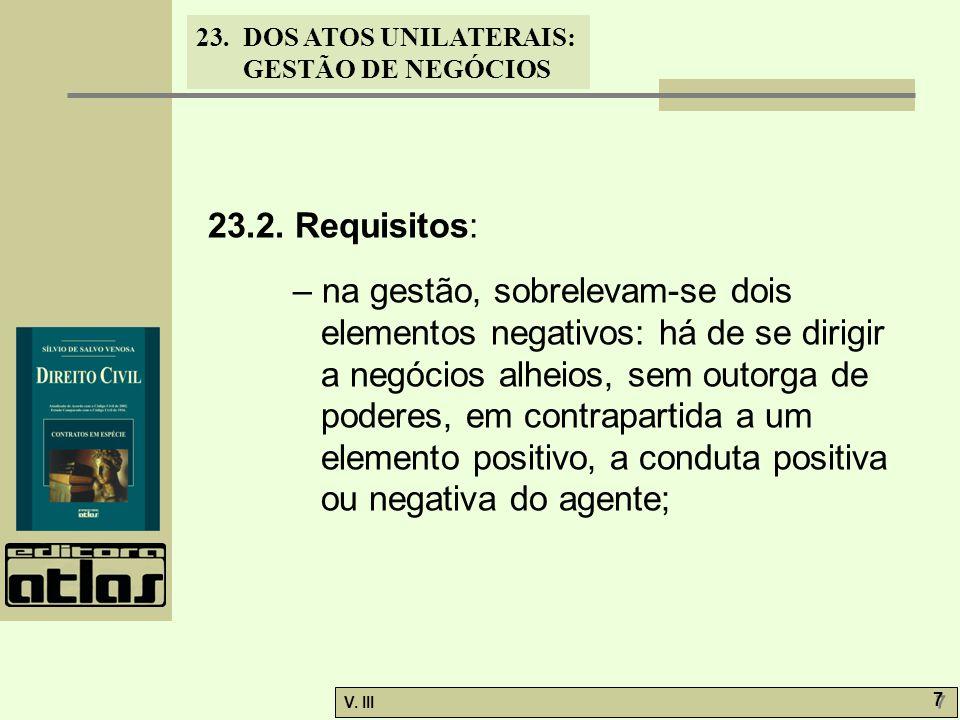 23.DOS ATOS UNILATERAIS: GESTÃO DE NEGÓCIOS V. III 7 7 23.2. Requisitos: – na gestão, sobrelevam-se dois elementos negativos: há de se dirigir a negóc