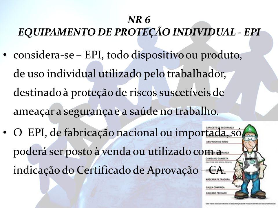 NR 6 EQUIPAMENTO DE PROTEÇÃO INDIVIDUAL - EPI considera-se – EPI, todo dispositivo ou produto, de uso individual utilizado pelo trabalhador, destinado