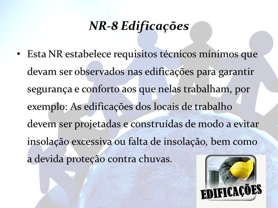 NR-8 Edificações Esta NR estabelece requisitos técnicos mínimos que devam ser observados nas edificações para garantir segurança e conforto aos que ne