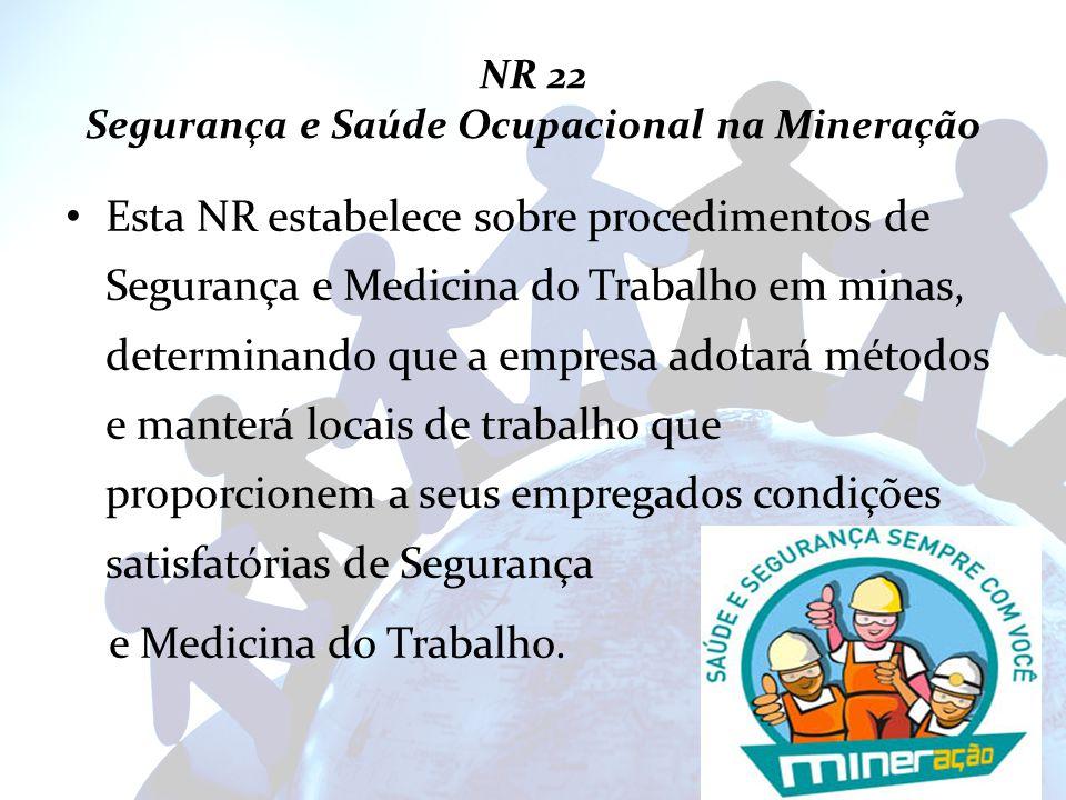 NR 22 Segurança e Saúde Ocupacional na Mineração Esta NR estabelece sobre procedimentos de Segurança e Medicina do Trabalho em minas, determinando que