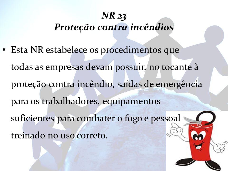 NR 23 Proteção contra incêndios Esta NR estabelece os procedimentos que todas as empresas devam possuir, no tocante à proteção contra incêndio, saídas