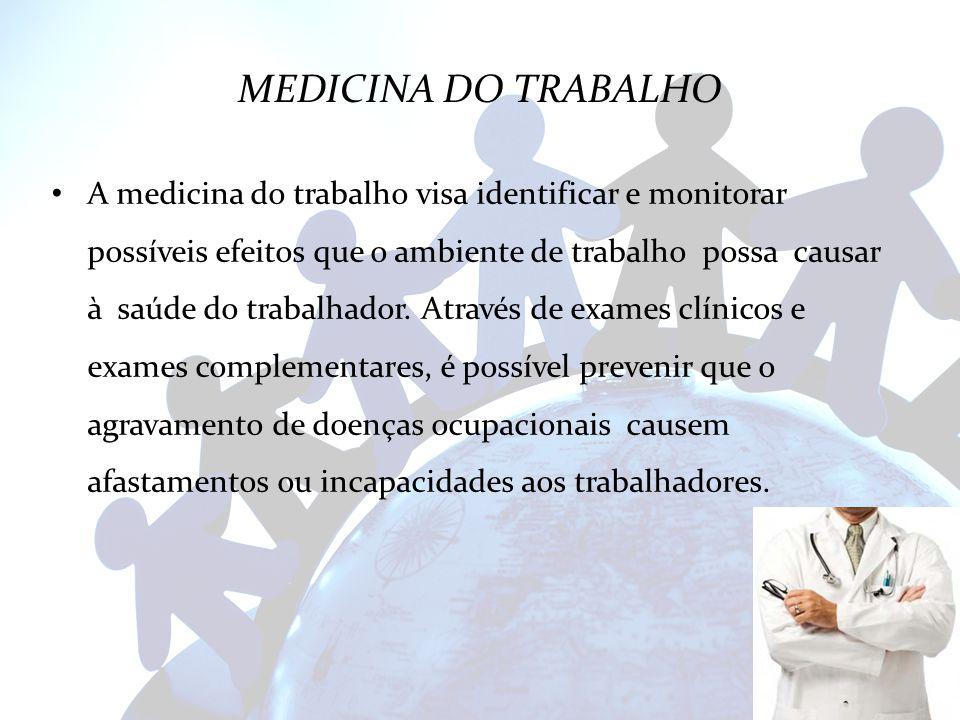MEDICINA DO TRABALHO A medicina do trabalho visa identificar e monitorar possíveis efeitos que o ambiente de trabalho possa causar à saúde do trabalha