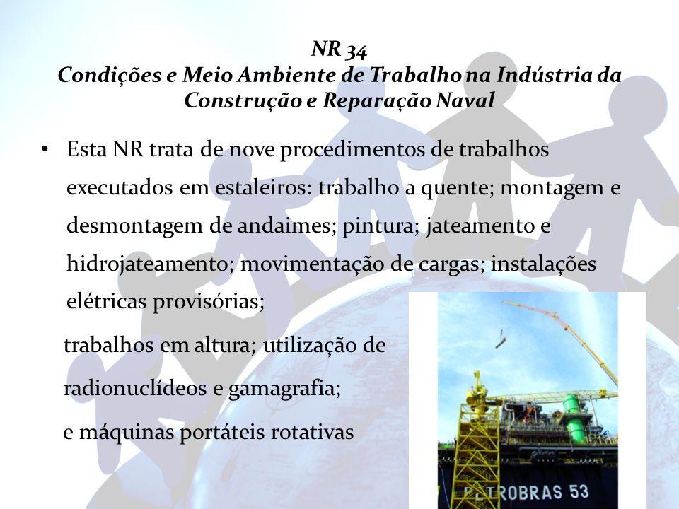 NR 34 Condições e Meio Ambiente de Trabalho na Indústria da Construção e Reparação Naval Esta NR trata de nove procedimentos de trabalhos executados e