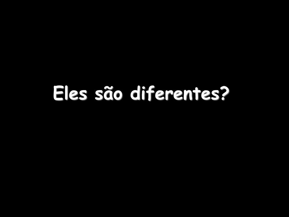 Eles são diferentes?
