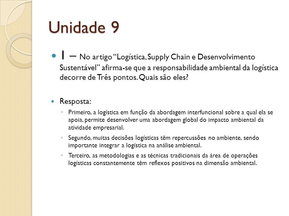 Unidade 9 1 – No artigo Logística, Supply Chain e Desenvolvimento Sustentável afirma-se que a responsabilidade ambiental da logística decorre de Três pontos.