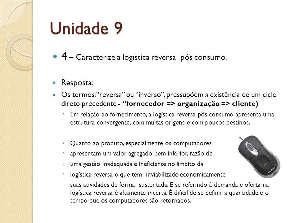 Unidade 9 4 – Caracterize a logística reversa pós consumo.