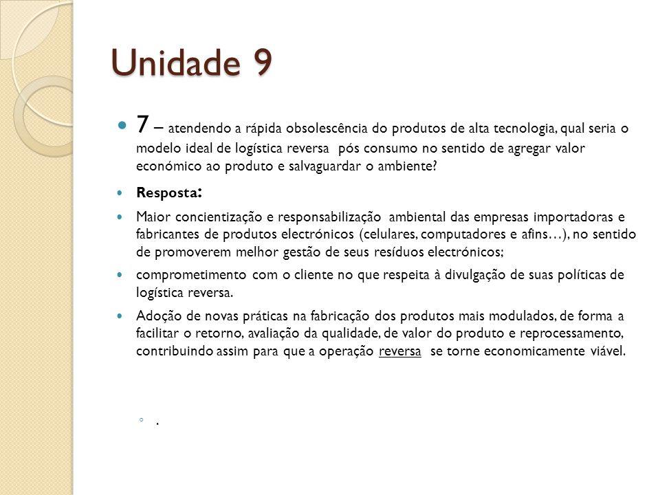 Unidade 9 7 – atendendo a rápida obsolescência do produtos de alta tecnologia, qual seria o modelo ideal de logística reversa pós consumo no sentido de agregar valor económico ao produto e salvaguardar o ambiente.