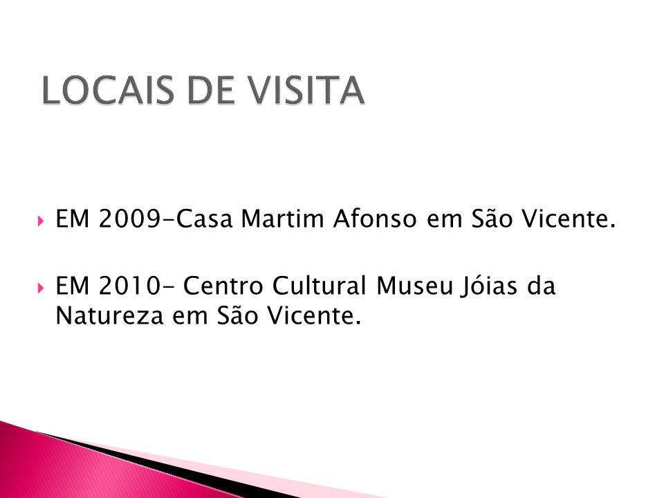  EM 2009-Casa Martim Afonso em São Vicente.  EM 2010- Centro Cultural Museu Jóias da Natureza em São Vicente.