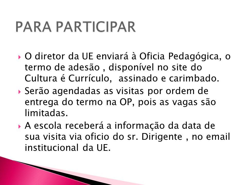  O diretor da UE enviará à Oficia Pedagógica, o termo de adesão, disponível no site do Cultura é Currículo, assinado e carimbado.  Serão agendadas a