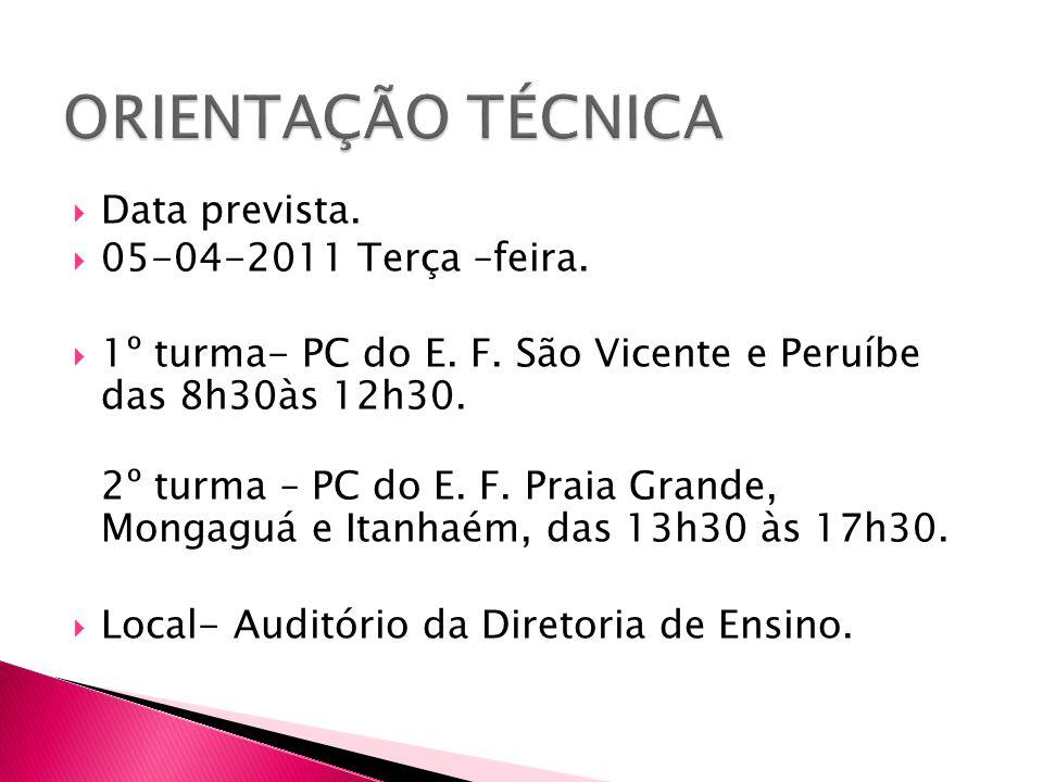  Data prevista.  05-04-2011 Terça –feira.  1º turma- PC do E. F. São Vicente e Peruíbe das 8h30às 12h30. 2º turma – PC do E. F. Praia Grande, Monga