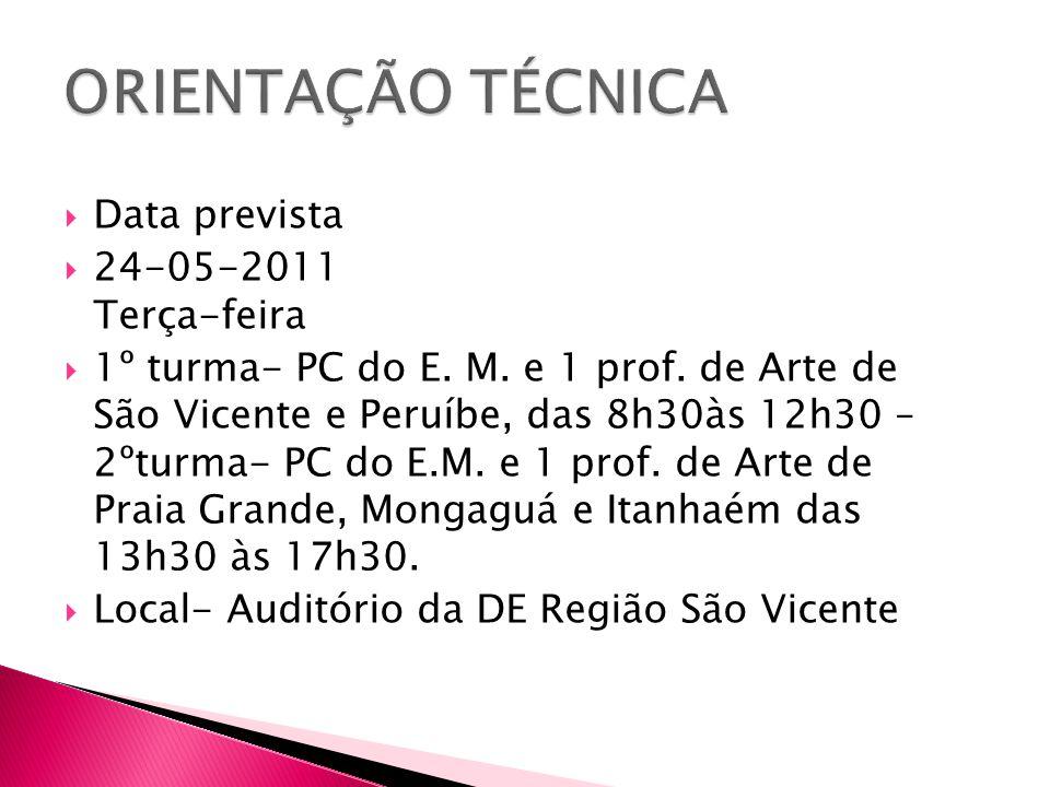  Data prevista  24-05-2011 Terça-feira  1º turma- PC do E. M. e 1 prof. de Arte de São Vicente e Peruíbe, das 8h30às 12h30 – 2ºturma- PC do E.M. e