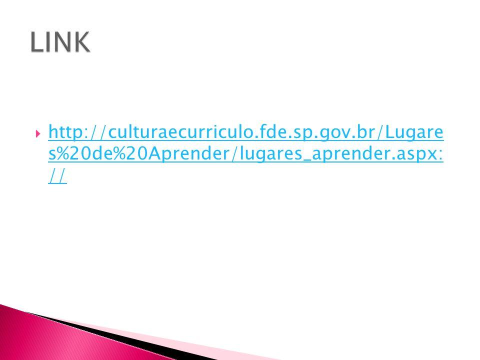  http://culturaecurriculo.fde.sp.gov.br/Lugare s%20de%20Aprender/lugares_aprender.aspx: // http://culturaecurriculo.fde.sp.gov.br/Lugare s%20de%20Apr